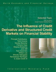 The Influence of Credit Derivative and Structured Credit Markets on Financial Stability ebook by International Monetary Fund.  Monetary and Capital Markets Department