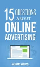 15 Questions About Online Advertising ebook by Massimo Moruzzi