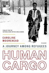 Human Cargo - A Journey Among Refugees ebook by Caroline Moorehead