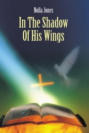 In The Shadow Of His Wings ebook by Nolla Jones