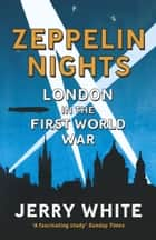 Zeppelin Nights ebook by Jerry White