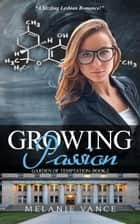 Growing Passion - Garden Of Temptation, #2 ebook by Melanie Vance