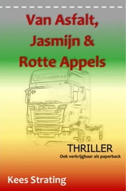 Van Asfalt, Jasmijn & Rotte Appels - Thriller ebook by Kees Strating