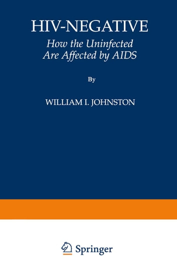 HIV-Negative - How the Uninfected Are Affected by AIDS ebook by William I. Johnston