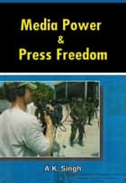 Media Power and Press Freedom ebook by A.K. Singh