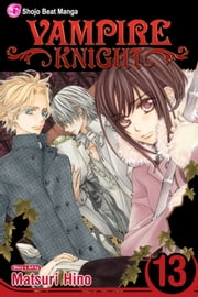 Vampire Knight, Vol. 13 ebook by Matsuri Hino,Matsuri Hino