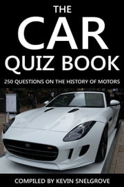 The Car Quiz Book - 250 Questions on the History of Motors ebook by Kevin Snelgrove