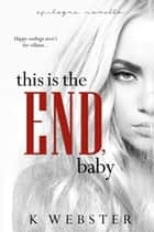 This is the End, Baby ebook by K Webster