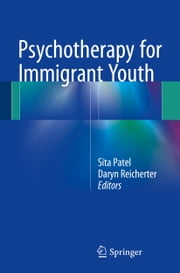 Psychotherapy for Immigrant Youth ebook by Sita Patel,Daryn Reicherter