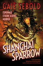 Shanghai Sparrow ebook by Gaie Sebold