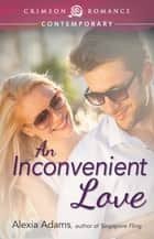 An Inconvenient Love ebook by Alexia Adams