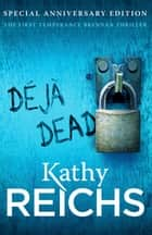 Deja Dead - The classic forensic thriller (Temperance Brennan 1) ebook by Kathy Reichs