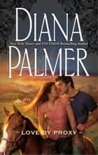 Love by Proxy ebook by Diana Palmer