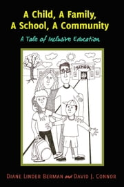 A Child, A Family, A School, A Community - A Tale of Inclusive Education ebook by David J. Connor, Diane Linder Berman
