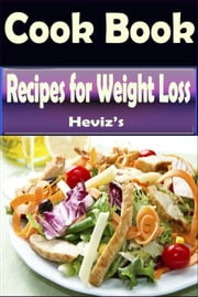 Diet Recipes for Weight Loss: 101 Delicious, Nutritious, Low Budget, Mouthwatering Diet Recipes for Weight loss Cookbook Over 100 Recipes: Diet Recipes for Weight Loss every Loss diet for men ebook by Heviz's