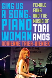 Sing Us a Song, Piano Woman - Female Fans and the Music of Tori Amos ebook by Adrienne Trier-Bieniek