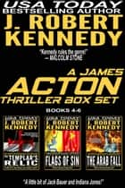The James Acton Thrillers Series: Books 4-6 ebook by J. Robert Kennedy