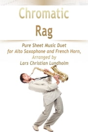 Chromatic Rag Pure Sheet Music Duet for Alto Saxophone and French Horn, Arranged by Lars Christian Lundholm ebook by Pure Sheet Music