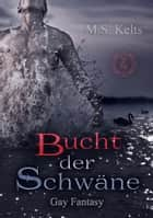 Bucht der Schwäne - Gay Romance ebook by M.S. Kelts