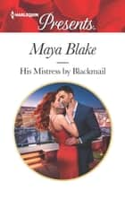 His Mistress by Blackmail eBook by Maya Blake