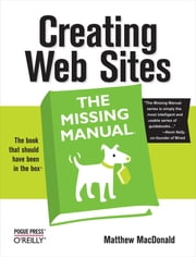 Creating Web Sites: The Missing Manual - The Missing Manual ebook by Matthew MacDonald