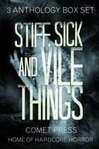 Stiff, Sick and Vile Things Box Set - Three Complete Comet Press Anthologies in the THINGS Series ebook by Ramsey Campbell, Graham Masterton, Randy Chandler