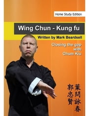 Wing Chun - Kung Fu - Closing the gap with Chum Kiu (Home Study Edition) ebook by Mark Beardsell