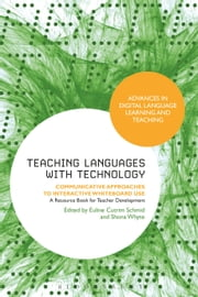 Teaching Languages with Technology - Communicative Approaches to Interactive Whiteboard Use ebook by Euline Cutrim Schmid,Shona Whyte