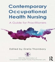 Contemporary Occupational Health Nursing - A Guide for Practitioners ebook by Greta Thornbory