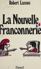 La Nouvelle Franconnerie ebook by Robert Lassus