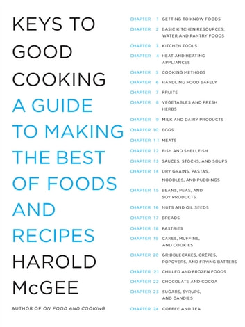 Keys to Good Cooking: A Guide to Making the Best of Foods and Recipes - A Guide to Making the Best of Foods and Recipes ebook by Harold McGee