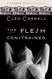 The Flesh Constrained (Modern Erotic Classics) ebook by Cleo Cordell
