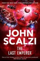 The Last Emperox: The Interdependency Book 3 ebook by John Scalzi