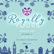 The Big Day (Royally Yours Season 1, Episode 6) audiobook by Megan Frampton
