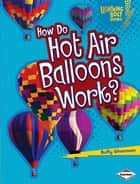 How Do Hot Air Balloons Work? ebook by Buffy Silverman