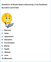 Grandma's 10 Simple Steps to Becoming a True Gentleman ebook by Carol Fetter