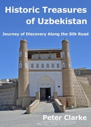 Historic Treasures of Uzbekistan - Journey of Discovery along the Silk Road ebook by Peter Clarke