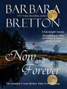 Now and Forever - The Complete Crosse Harbor Time Travel Trilogy ebook by Barbara Bretton