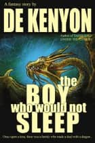 The Boy Who Would Not Sleep ebook by De Kenyon