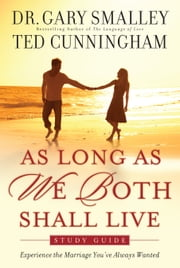 As Long As We Both Shall Live Study Guide - Experiencing the Marriage You've Always Wanted ebook by Dr. Gary Smalley,Ted Cunningham