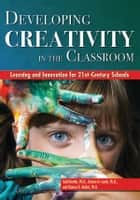 Developing Creativity in the Classroom ebook by Todd Kettler, Kristen Lamb, Dianna Mullet