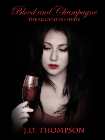 Blood and Champagne, The Bloodlines Series ebook by J.D. Thompson