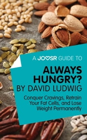 A Joosr Guide to... Always Hungry? By David Ludwig: Conquer Cravings, Retrain Your Fat Cells, and Lose Weight Permanently ebook by Joosr