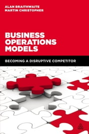 Business Operations Models - Becoming a Disruptive Competitor ebook by Professor Alan Braithwaite,Martin Christopher