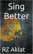 Sing Better ebook by RZ Aklat
