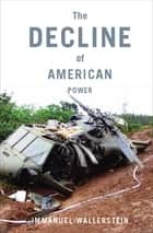 The Decline of American Power ebook by Immanuel Wallerstein
