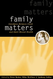 Family Matters - Interfaces between Child and Adult Mental Health ebook by Peter Reder,Mike McClure,Anthony Jolley