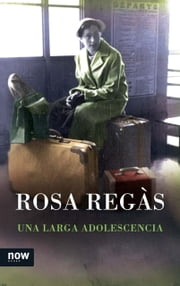 Una larga adolescencia ebook by Rosa Regàs Pagès