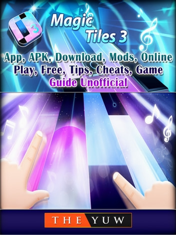 Magic Tiles 3,App, APK, Download, Mods, Online, Play, Free, Tips, Cheats, Game Guide Unofficial ebook by THE YUW