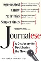 Journalese: A Dictionary for Deciphering the News ebook by Paul Dickson,Robert Skole